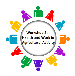 Workshop 2 : Health and Work in Agricultural Activity